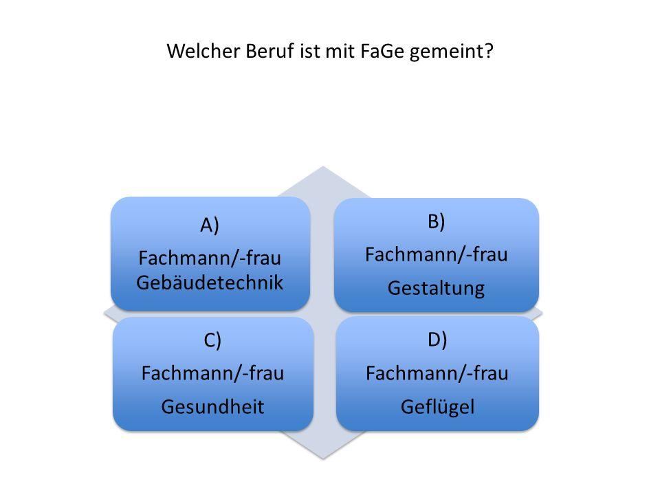 Welcher Beruf ist mit FaGe gemeint? A) Fachmann/-frau Gebäudetechnik B) Fachmann/-frau Gestaltung C) Fachmann/-frau Gesundheit D) Fachmann/-frau Geflü