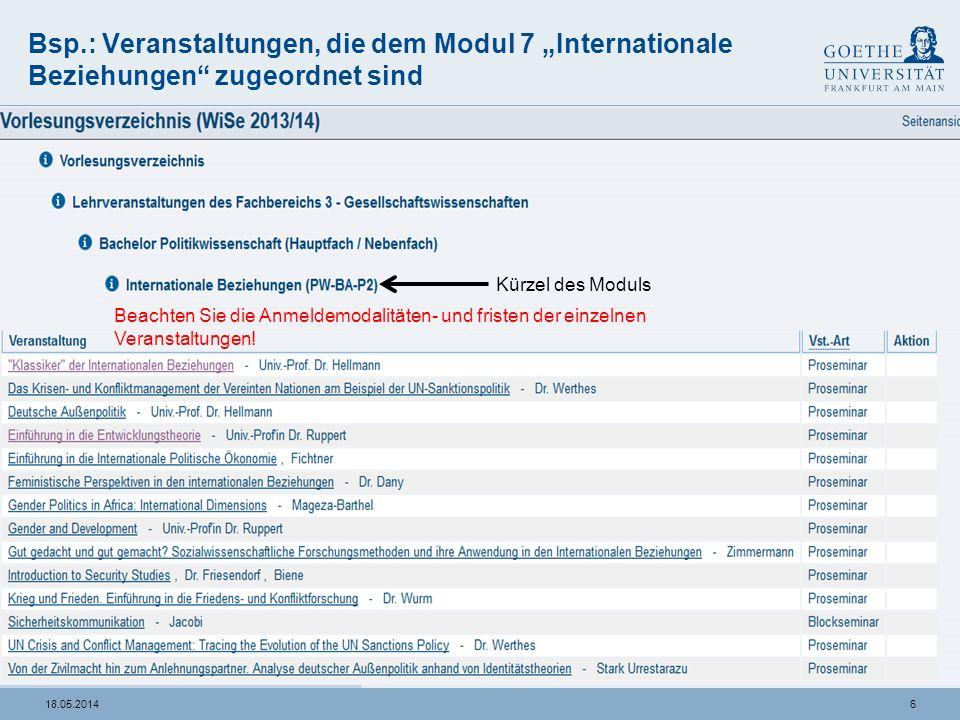618.05.2014 Bsp.: Veranstaltungen, die dem Modul 7 Internationale Beziehungen zugeordnet sind Beachten Sie die Anmeldemodalitäten- und fristen der ein