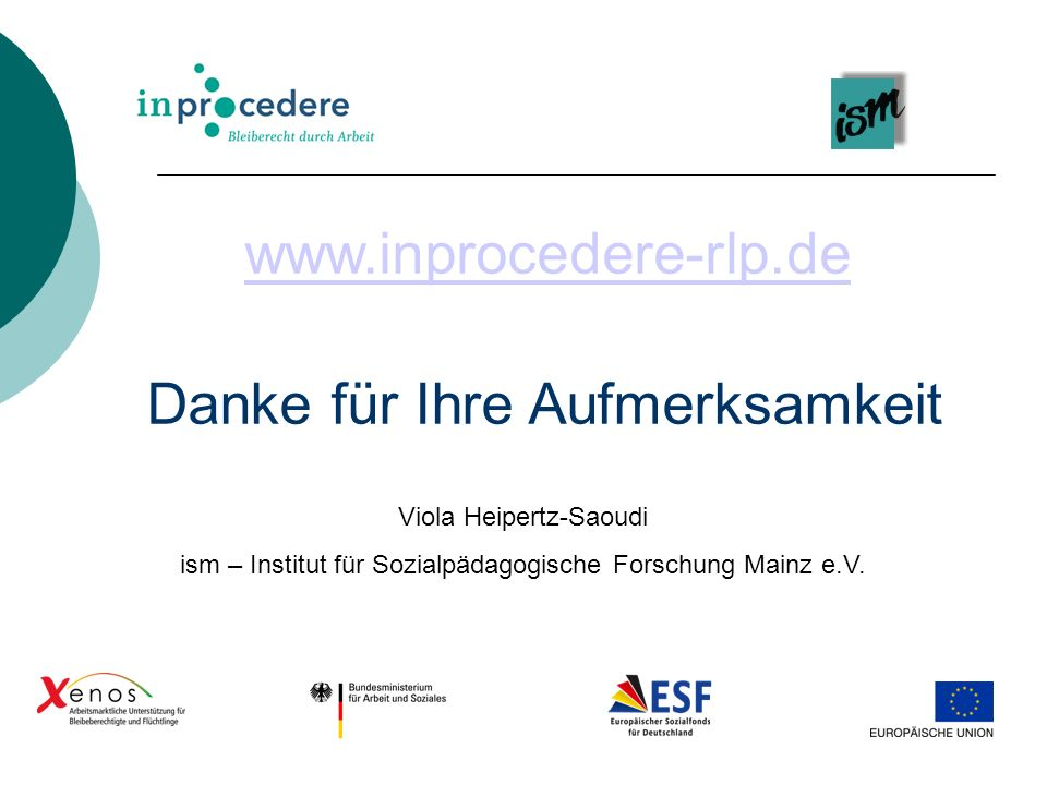 Danke für Ihre Aufmerksamkeit Viola Heipertz-Saoudi ism – Institut für Sozialpädagogische Forschung Mainz e.V. www.inprocedere-rlp.de