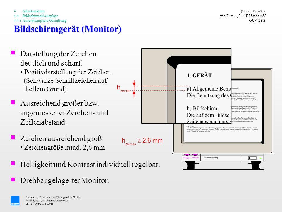 Bildschirmgerät (Monitor) (90/270/EWG) Anh.I Nr. 1, 3, 5 BildscharbV GUV 23.3 Darstellung der Zeichen deutlich und scharf. Positivdarstellung der Zeic