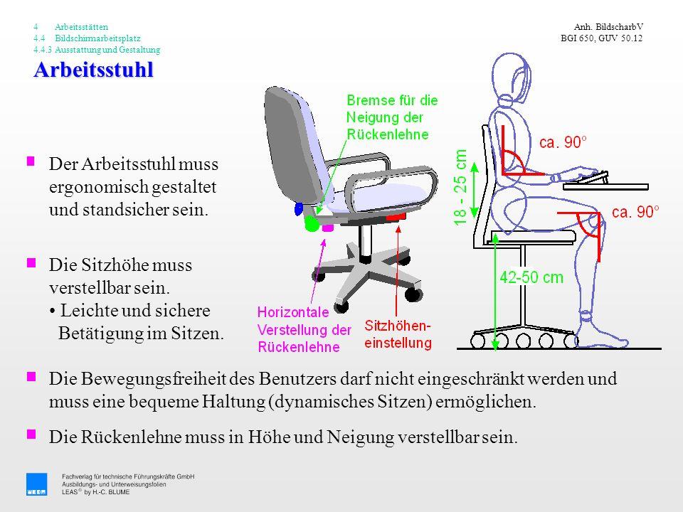 Arbeitsstuhl Anh. BildscharbV BGI 650, GUV 50.12 Der Arbeitsstuhl muss ergonomisch gestaltet und standsicher sein. 4 Arbeitsstätten 4.4 Bildschirmarbe