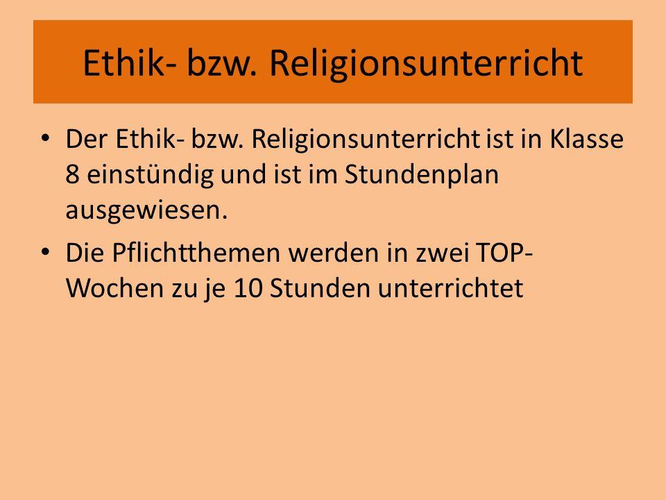 Ethik- bzw. Religionsunterricht Der Ethik- bzw. Religionsunterricht ist in Klasse 8 einstündig und ist im Stundenplan ausgewiesen. Die Pflichtthemen w