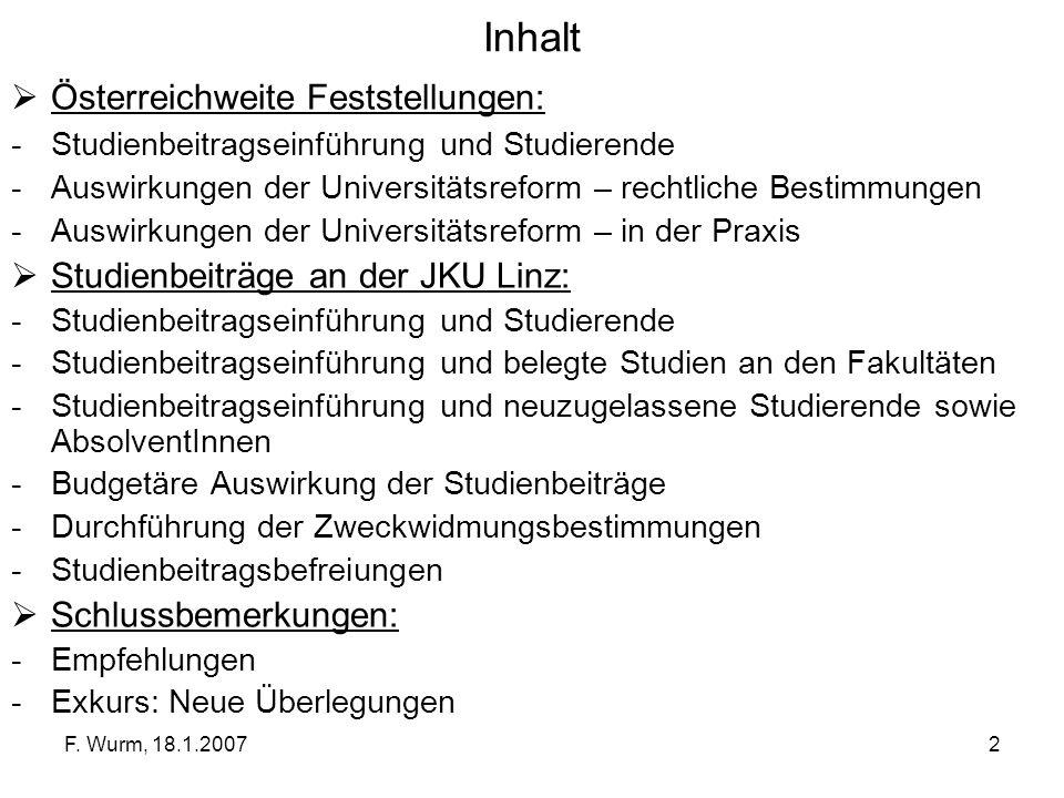 F. Wurm, 18.1.20072 Inhalt Österreichweite Feststellungen: -Studienbeitragseinführung und Studierende -Auswirkungen der Universitätsreform – rechtlich