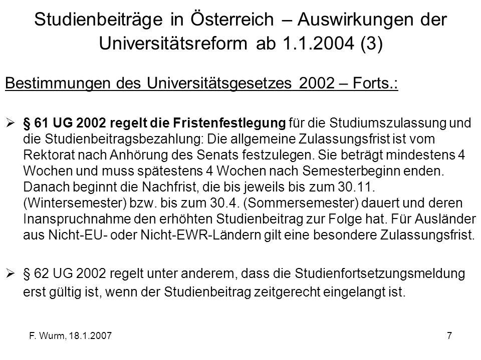 F. Wurm, 18.1.20077 Studienbeiträge in Österreich – Auswirkungen der Universitätsreform ab 1.1.2004 (3) Bestimmungen des Universitätsgesetzes 2002 – F