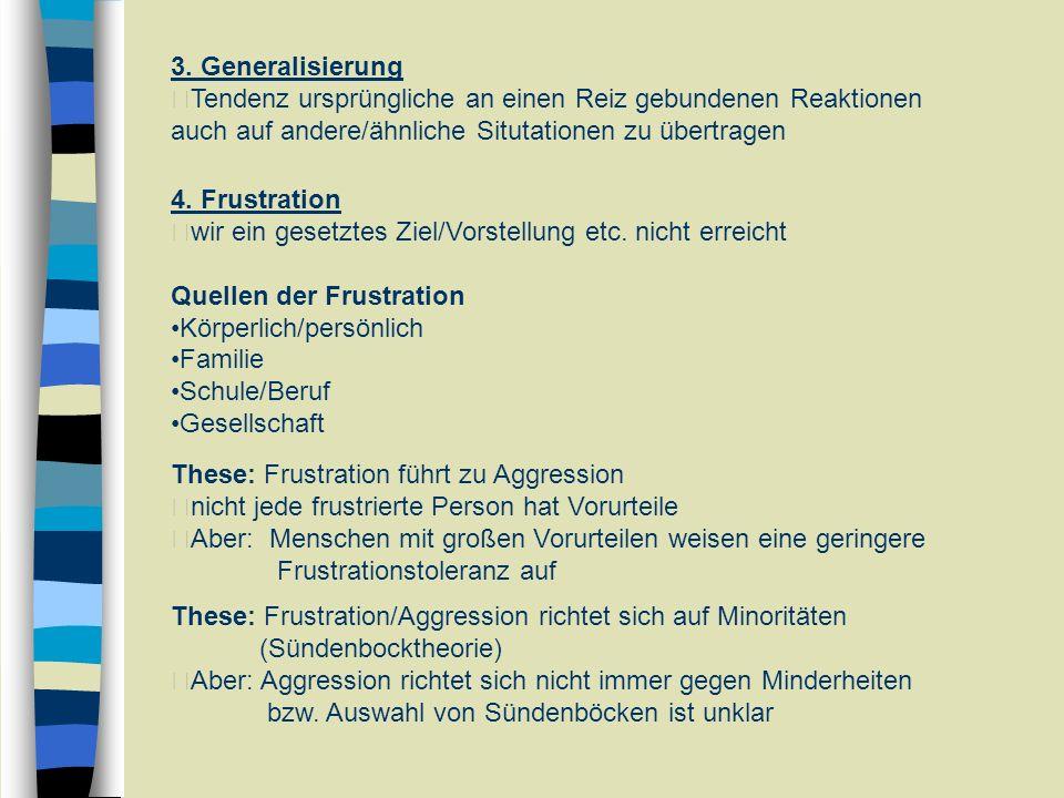 3. Generalisierung Tendenz ursprüngliche an einen Reiz gebundenen Reaktionen auch auf andere/ähnliche Situtationen zu übertragen 4. Frustration wir ei