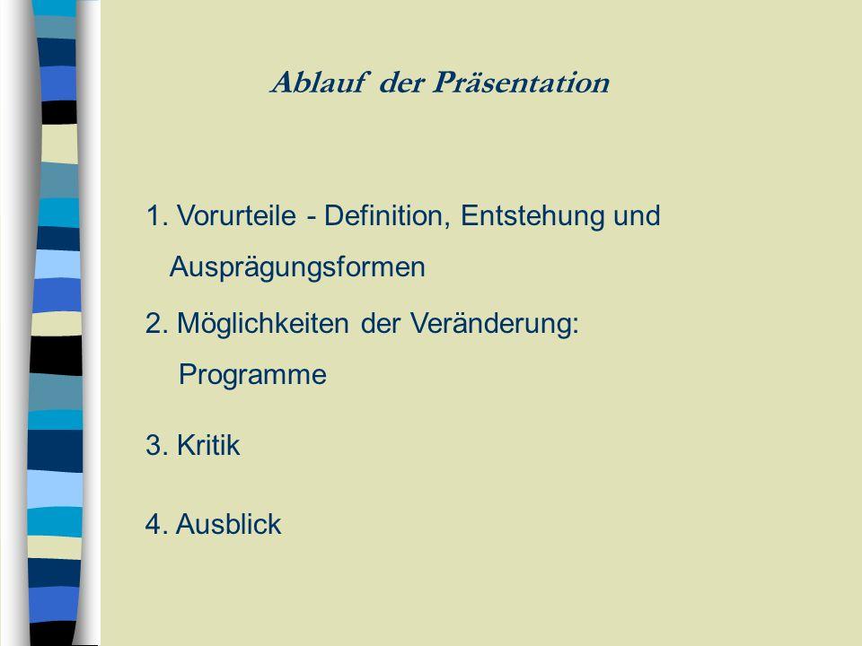 Ablauf der Präsentation 1. Vorurteile - Definition, Entstehung und Ausprägungsformen 2. Möglichkeiten der Veränderung: Programme 3. Kritik 4. Ausblick