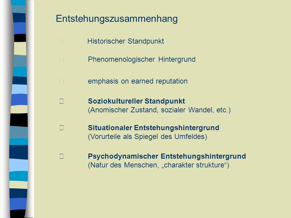 Entstehungszusammenhang Historischer Standpunkt Phenomenologischer Hintergrund emphasis on earned reputation Soziokultureller Standpunkt (Anomischer Z