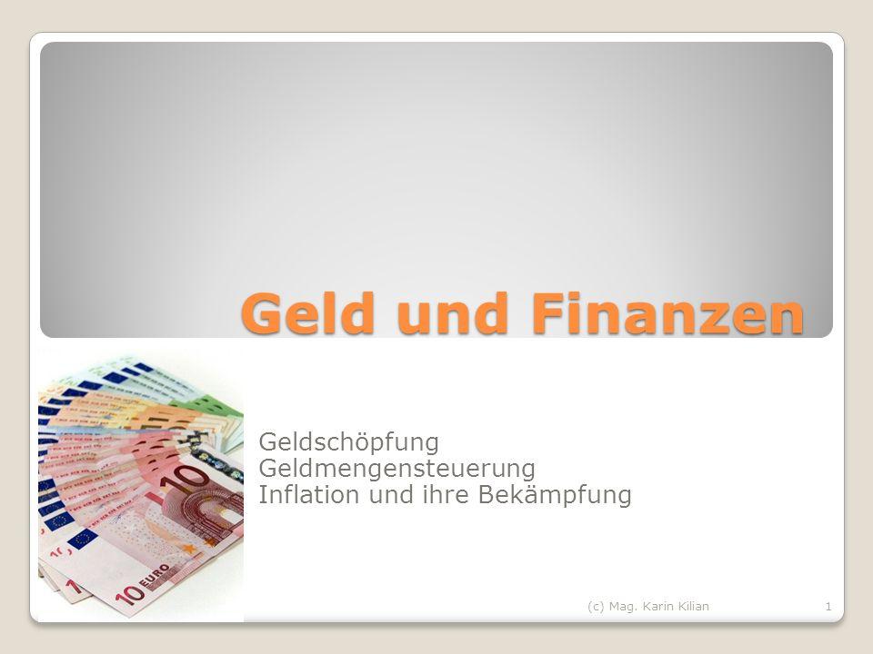 Geld und Finanzen Geldschöpfung Geldmengensteuerung Inflation und ihre Bekämpfung 1(c) Mag. Karin Kilian