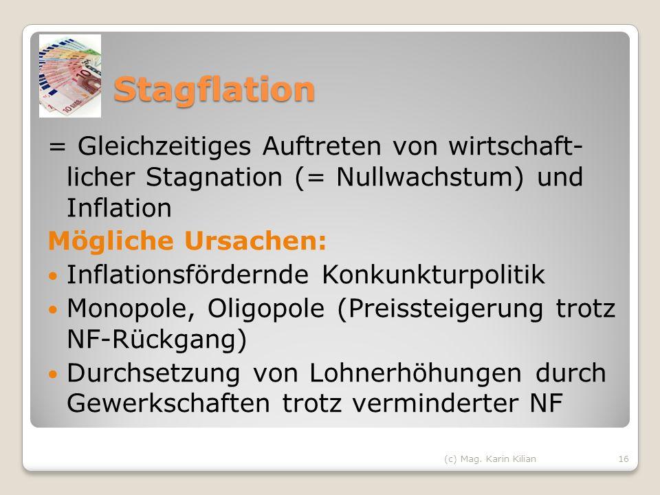 Stagflation = Gleichzeitiges Auftreten von wirtschaft- licher Stagnation (= Nullwachstum) und Inflation Mögliche Ursachen: Inflationsfördernde Konkunk