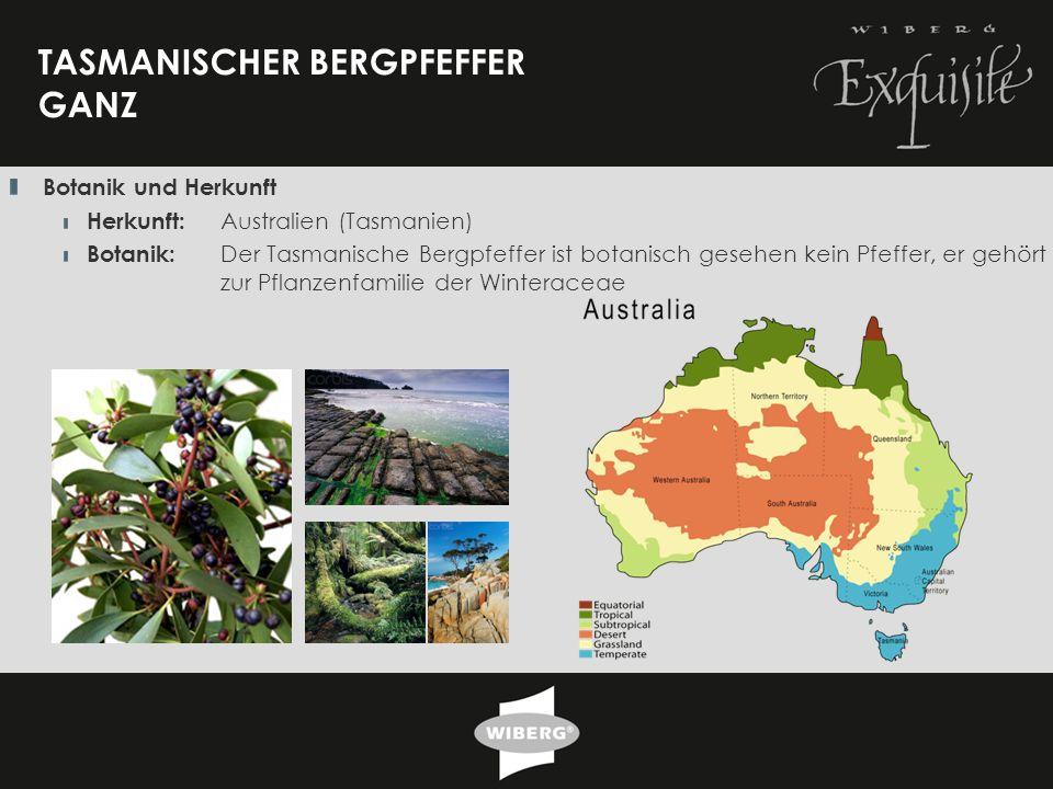 24 TASMANISCHER BERGPFEFFER GANZ Botanik und Herkunft Herkunft: Australien (Tasmanien) Botanik: Der Tasmanische Bergpfeffer ist botanisch gesehen kein