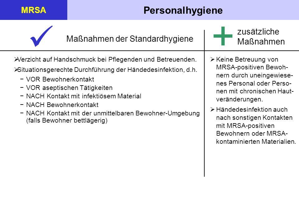 Personalhygiene MRSA Verzicht auf Handschmuck bei Pflegenden und Betreuenden. Situationsgerechte Durchführung der Händedesinfektion, d.h. VOR Bewohner