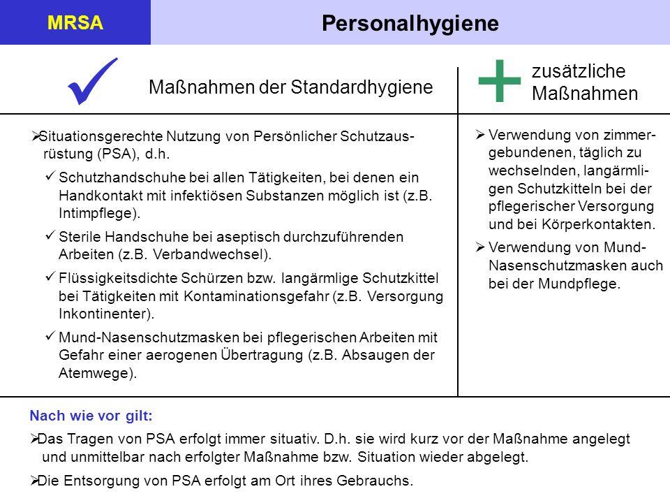Personalhygiene MRSA Situationsgerechte Nutzung von Persönlicher Schutzaus- rüstung (PSA), d.h. Schutzhandschuhe bei allen Tätigkeiten, bei denen ein
