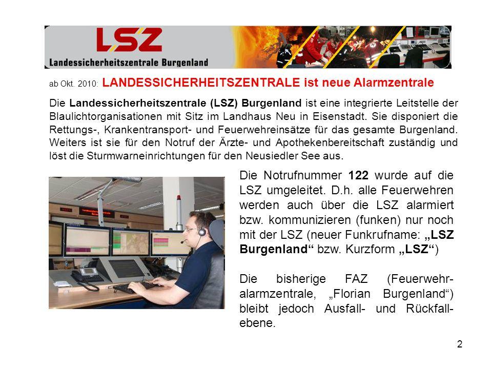 2 ab Okt. 2010: LANDESSICHERHEITSZENTRALE ist neue Alarmzentrale Die Landessicherheitszentrale (LSZ) Burgenland ist eine integrierte Leitstelle der Bl
