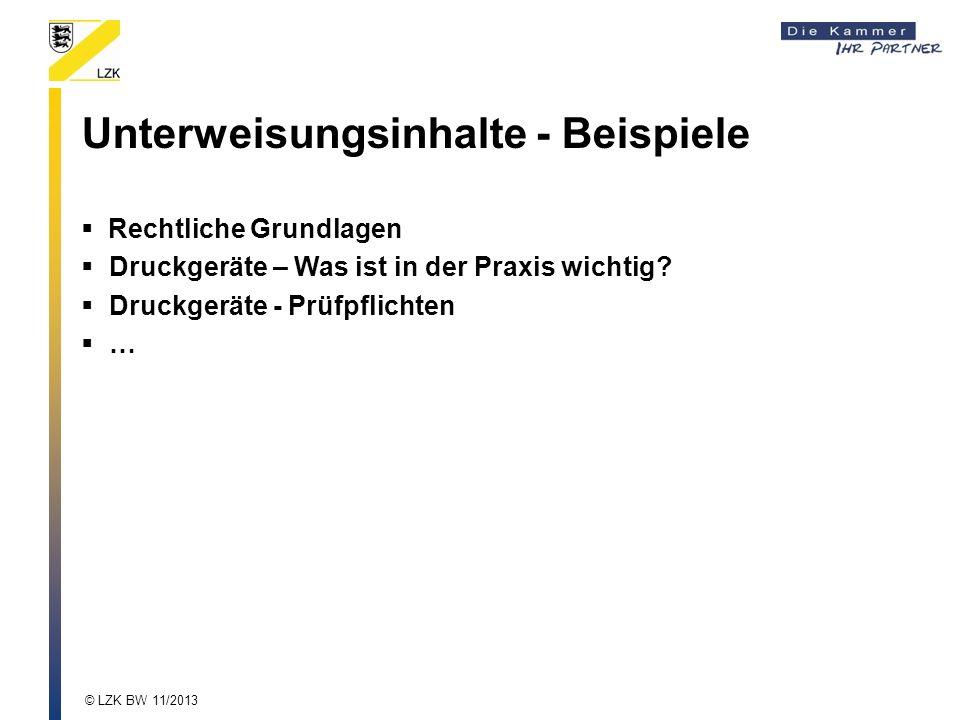 Unterweisungsinhalte - Beispiele Rechtliche Grundlagen Druckgeräte – Was ist in der Praxis wichtig? Druckgeräte - Prüfpflichten … © LZK BW 11/2013