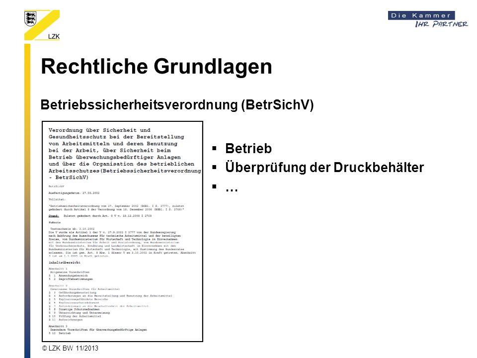 Rechtliche Grundlagen Betriebssicherheitsverordnung (BetrSichV) Betrieb Überprüfung der Druckbehälter … © LZK BW 11/2013