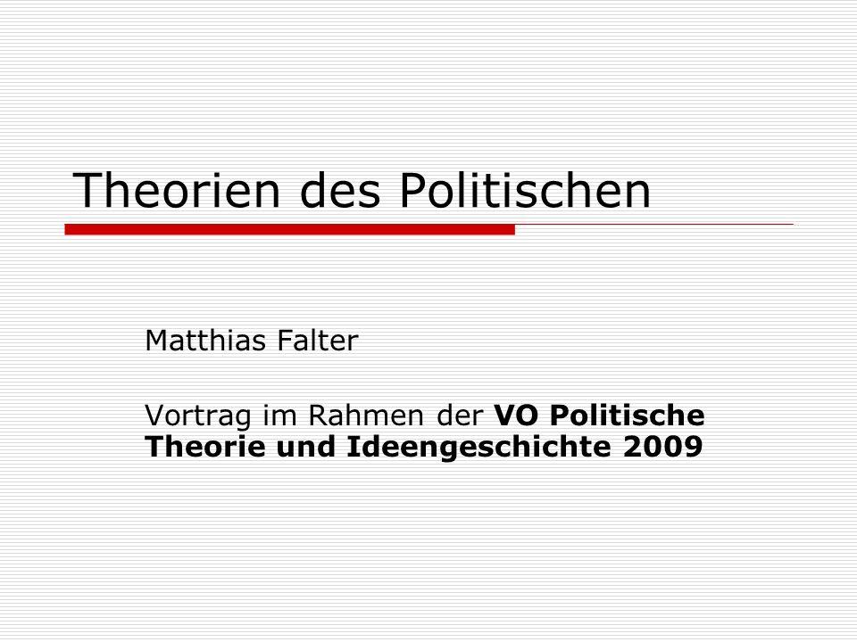 Theorien des Politischen Matthias Falter Vortrag im Rahmen der VO Politische Theorie und Ideengeschichte 2009