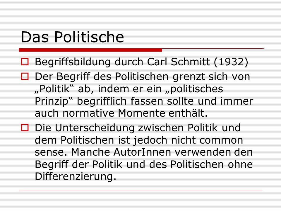 Das Politische Begriffsbildung durch Carl Schmitt (1932) Der Begriff des Politischen grenzt sich von Politik ab, indem er ein politisches Prinzip begrifflich fassen sollte und immer auch normative Momente enthält.