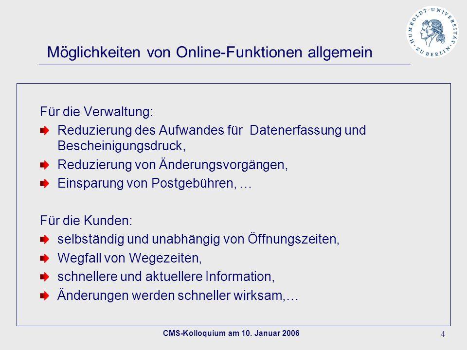 CMS-Kolloquium am 10. Januar 2006 4 Möglichkeiten von Online-Funktionen allgemein Für die Verwaltung: Reduzierung des Aufwandes für Datenerfassung und