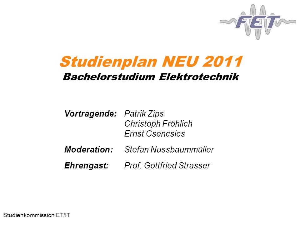 Studienplan NEU 2011 Bachelorstudium Elektrotechnik Vortragende:Patrik Zips Christoph Fröhlich Ernst Csencsics Moderation:Stefan Nussbaummüller Ehrengast:Prof.