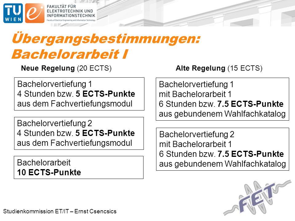 Studienkommission ET/IT – Ernst Csencsics Übergangsbestimmungen: Bachelorarbeit I Bachelorvertiefung 1 mit Bachelorarbeit 1 6 Stunden bzw.