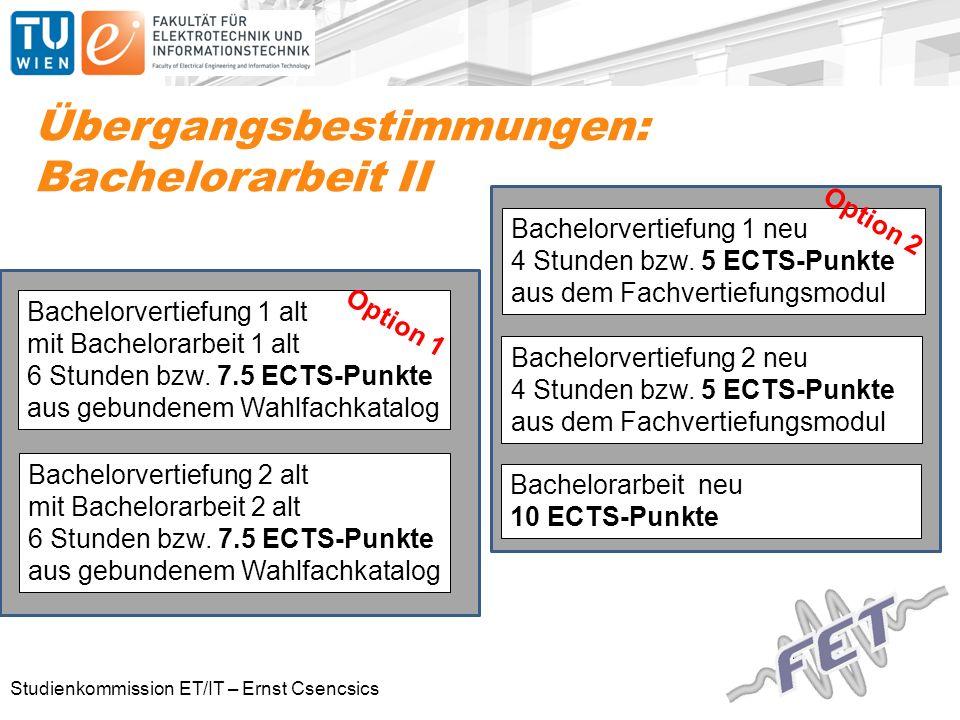 Studienkommission ET/IT – Ernst Csencsics Übergangsbestimmungen: Bachelorarbeit II Bachelorvertiefung 1 alt mit Bachelorarbeit 1 alt 6 Stunden bzw.