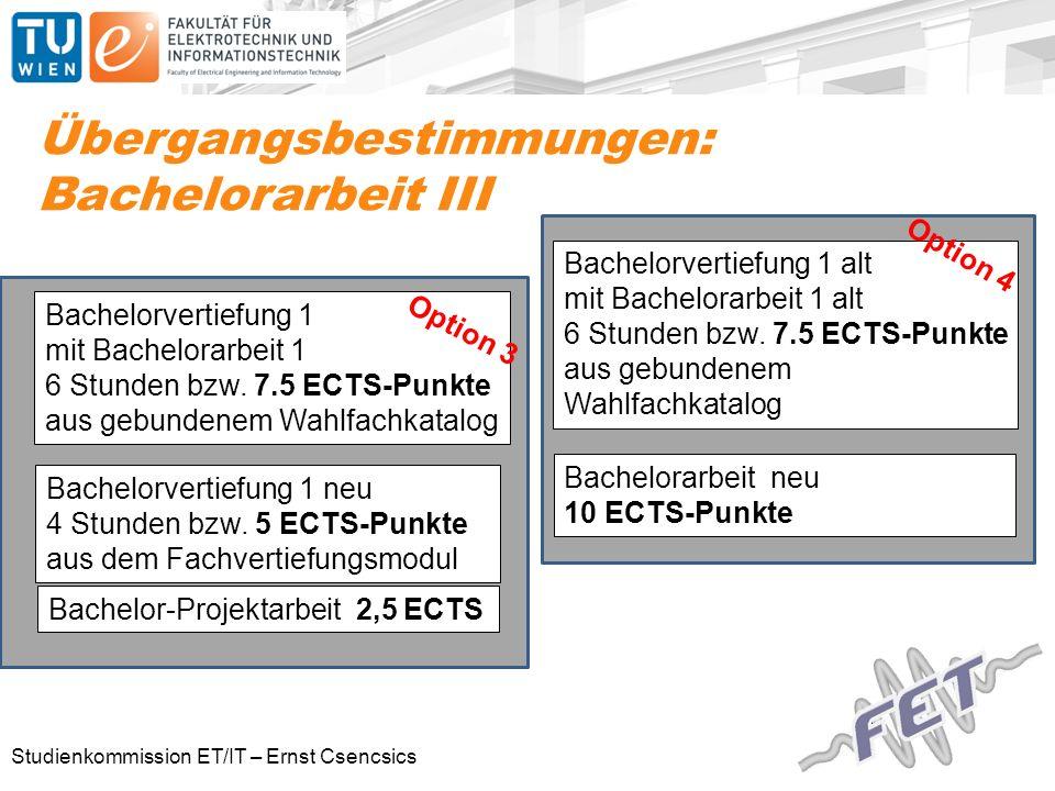 Studienkommission ET/IT – Ernst Csencsics Übergangsbestimmungen: Bachelorarbeit III Bachelorvertiefung 1 alt mit Bachelorarbeit 1 alt 6 Stunden bzw.