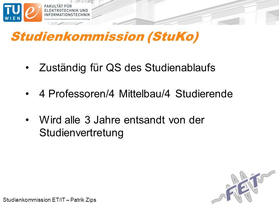 Studienkommission ET/IT – Patrik Zips Studienkommission (StuKo) Zuständig für QS des Studienablaufs 4 Professoren/4 Mittelbau/4 Studierende Wird alle 3 Jahre entsandt von der Studienvertretung