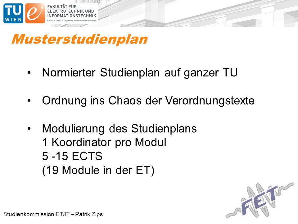 Studienkommission ET/IT – Patrik Zips Musterstudienplan Normierter Studienplan auf ganzer TU Ordnung ins Chaos der Verordnungstexte Modulierung des Studienplans 1 Koordinator pro Modul 5 -15 ECTS (19 Module in der ET)