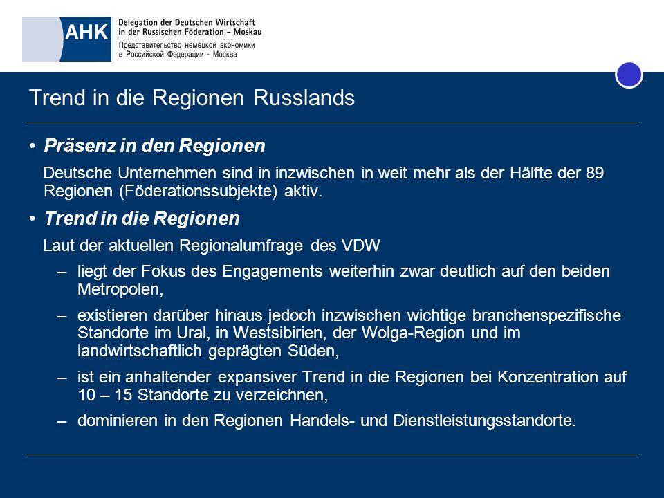 Trend in die Regionen Russlands Präsenz in den Regionen Deutsche Unternehmen sind in inzwischen in weit mehr als der Hälfte der 89 Regionen (Föderatio