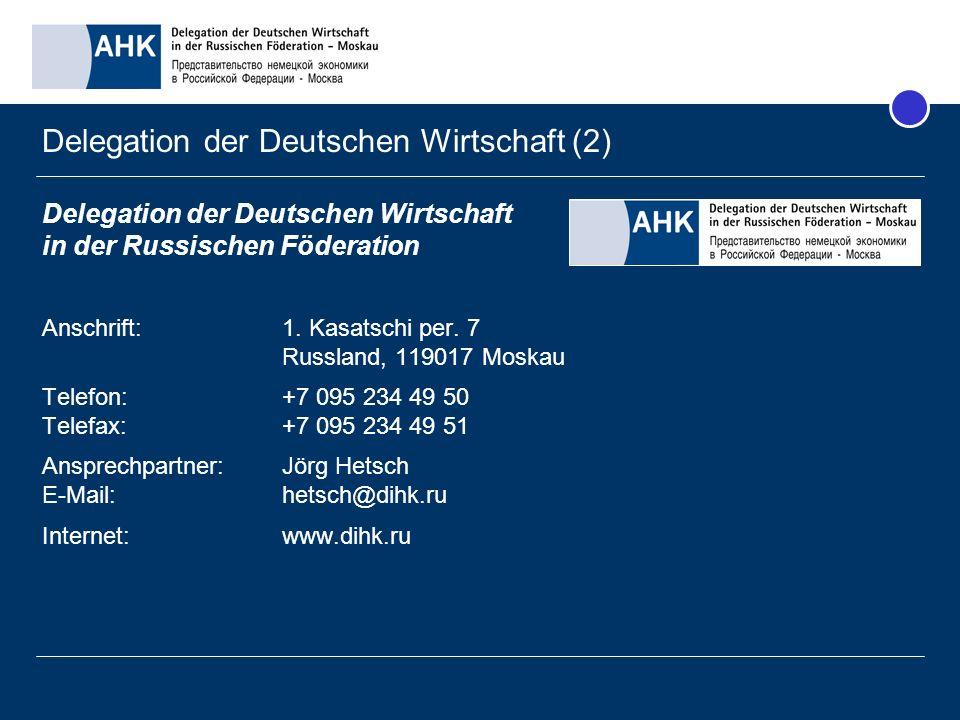 Delegation der Deutschen Wirtschaft (2) Delegation der Deutschen Wirtschaft in der Russischen Föderation Anschrift:1. Kasatschi per. 7 Russland, 11901