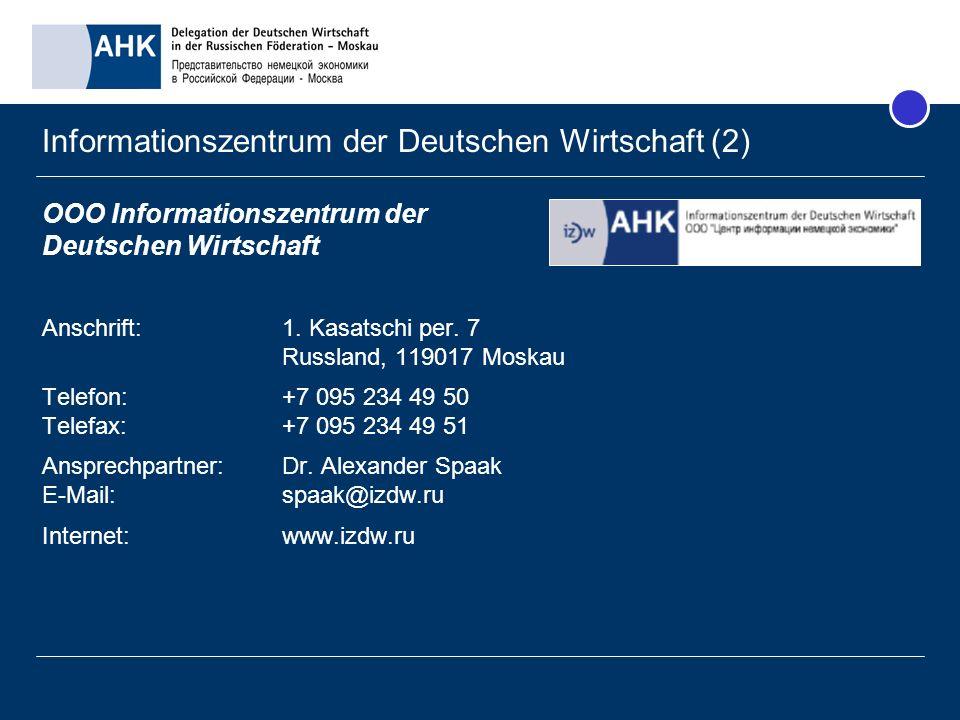 Informationszentrum der Deutschen Wirtschaft (2) OOO Informationszentrum der Deutschen Wirtschaft Anschrift:1. Kasatschi per. 7 Russland, 119017 Moska