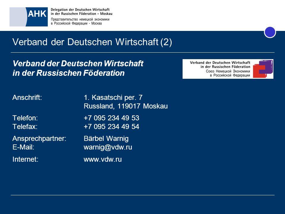 Verband der Deutschen Wirtschaft (2) Verband der Deutschen Wirtschaft in der Russischen Föderation Anschrift:1. Kasatschi per. 7 Russland, 119017 Mosk