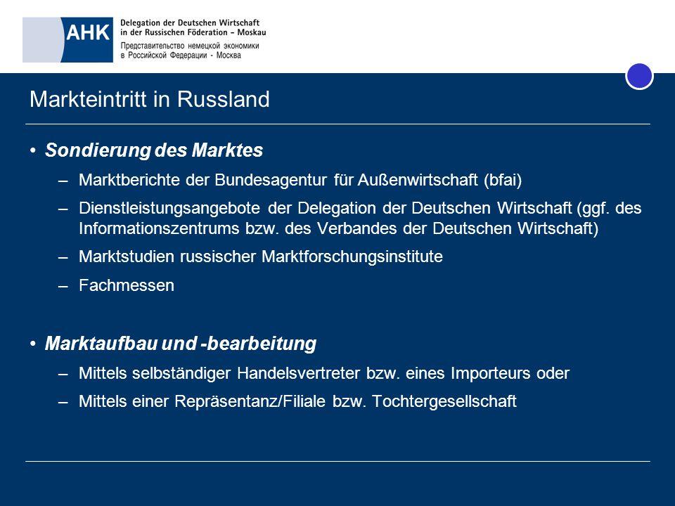 Markteintritt in Russland Sondierung des Marktes –Marktberichte der Bundesagentur für Außenwirtschaft (bfai) –Dienstleistungsangebote der Delegation d