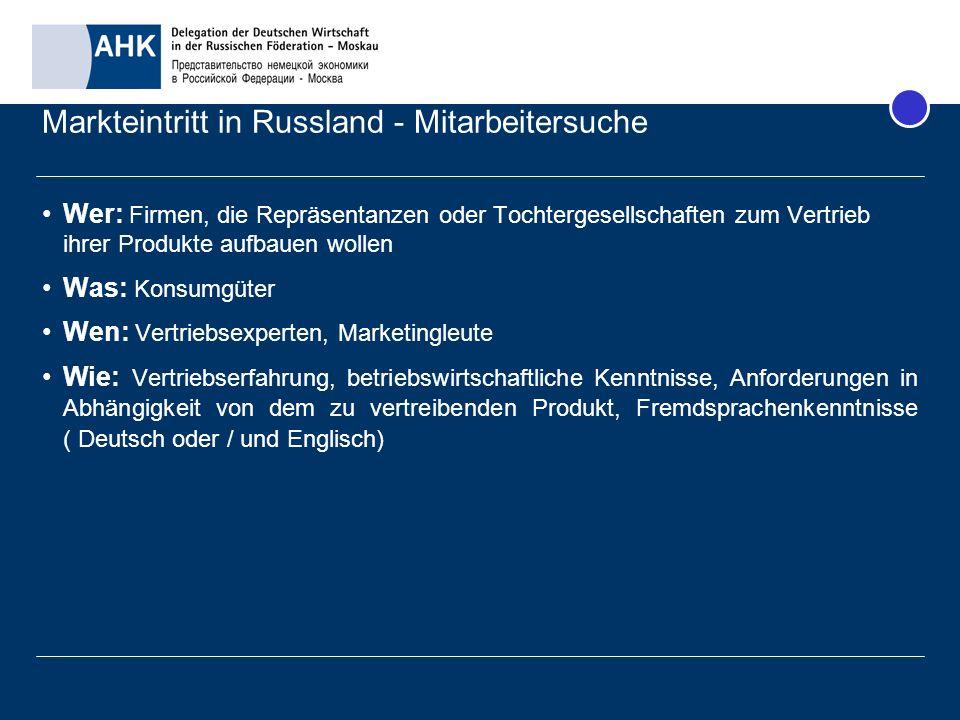 Markteintritt in Russland - Mitarbeitersuche Wer: Firmen, die Repräsentanzen oder Tochtergesellschaften zum Vertrieb ihrer Produkte aufbauen wollen Wa