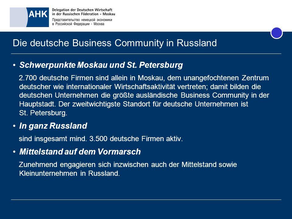 Die deutsche Business Community in Russland Schwerpunkte Moskau und St. Petersburg 2.700 deutsche Firmen sind allein in Moskau, dem unangefochtenen Ze