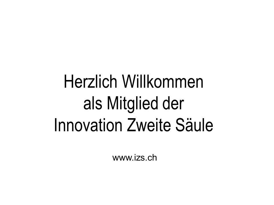 Herzlich Willkommen als Mitglied der Innovation Zweite Säule www.izs.ch