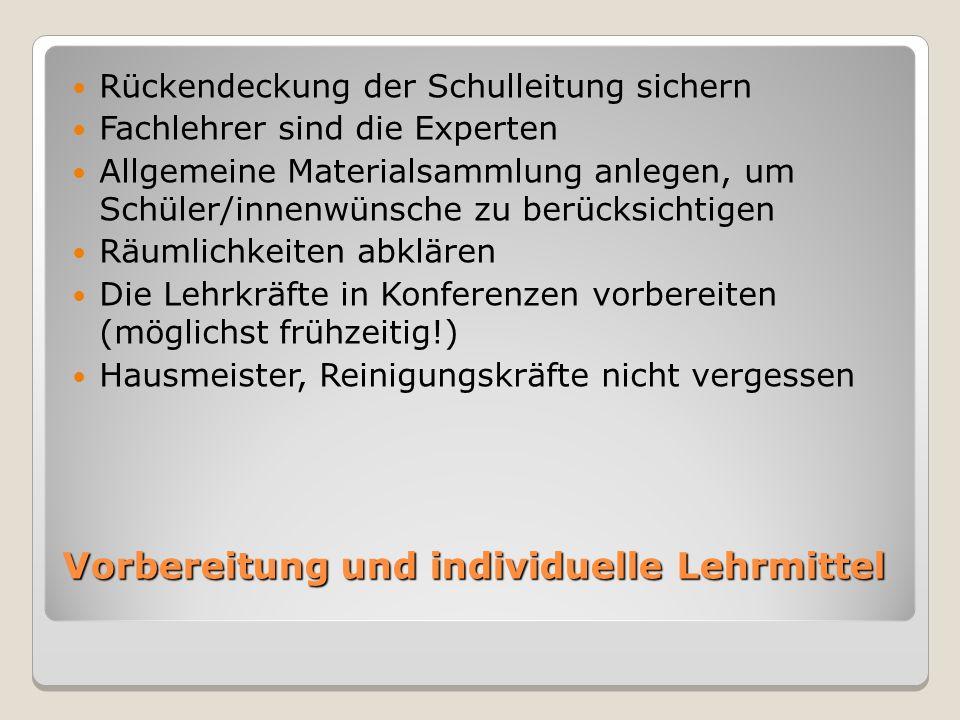 Vorbereitung und individuelle Lehrmittel Rückendeckung der Schulleitung sichern Fachlehrer sind die Experten Allgemeine Materialsammlung anlegen, um S