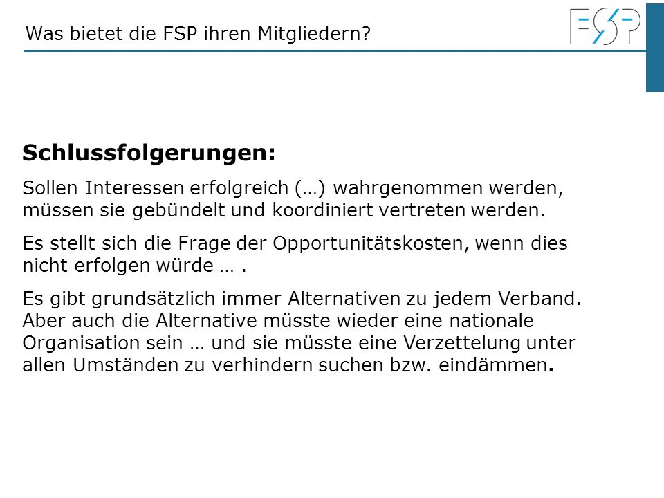 Was bietet die FSP ihren Mitgliedern? Schlussfolgerungen: Sollen Interessen erfolgreich (…) wahrgenommen werden, müssen sie gebündelt und koordiniert