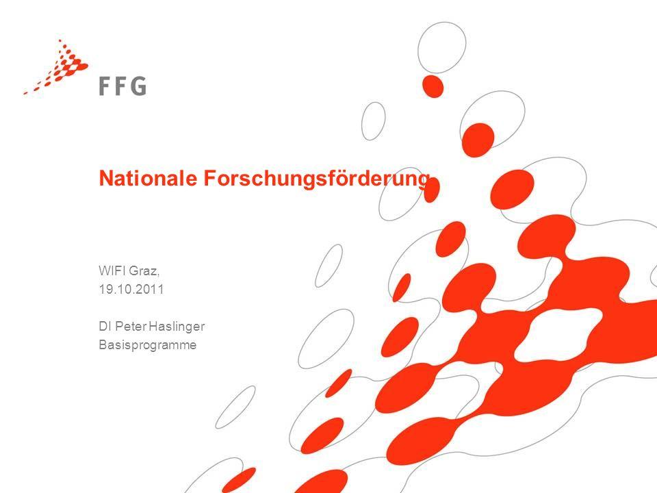 Nationale Forschungsförderung WIFI Graz, 19.10.2011 DI Peter Haslinger Basisprogramme