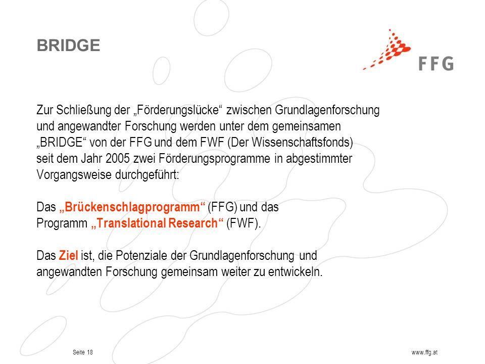 Seite 18www.ffg.at BRIDGE Zur Schließung der Förderungslücke zwischen Grundlagenforschung und angewandter Forschung werden unter dem gemeinsamen BRIDG
