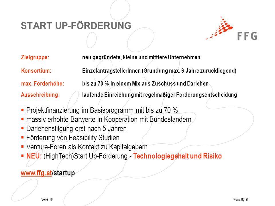 Seite 19www.ffg.at START UP-FÖRDERUNG Zielgruppe:neu gegründete, kleine und mittlere Unternehmen Konsortium:EinzelantragstellerInnen (Gründung max. 6
