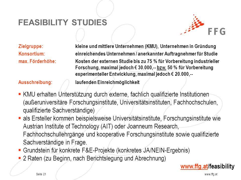 Seite 21www.ffg.at FEASIBILITY STUDIES Zielgruppe: kleine und mittlere Unternehmen (KMU), Unternehmen in Gründung Konsortium: einreichendes Unternehme
