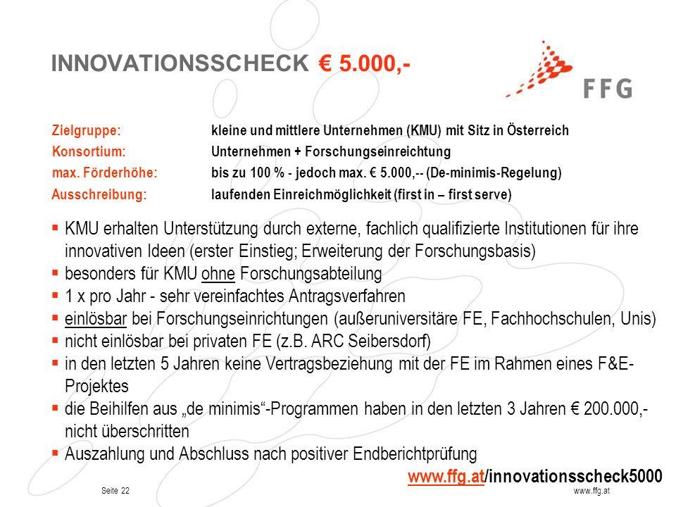 Seite 22www.ffg.at INNOVATIONSSCHECK 5.000,- Zielgruppe: kleine und mittlere Unternehmen (KMU) mit Sitz in Österreich Konsortium: Unternehmen + Forsch