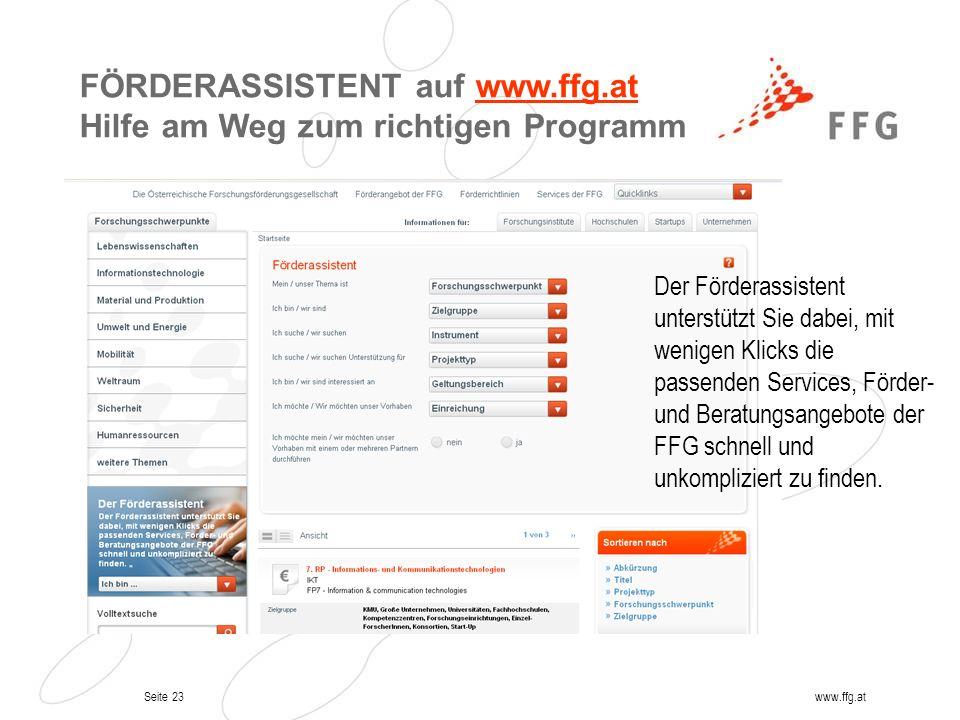 Seite 23www.ffg.at FÖRDERASSISTENT auf www.ffg.at Hilfe am Weg zum richtigen Programmwww.ffg.at Der Förderassistent unterstützt Sie dabei, mit wenigen