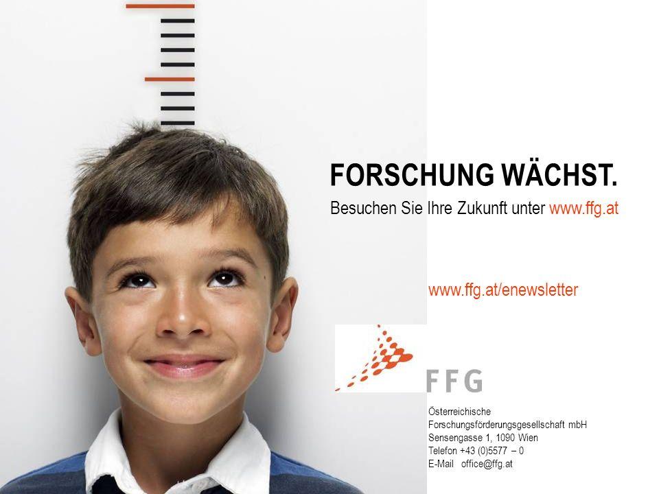 Seite 25www.ffg.at FORSCHUNG WÄCHST. Österreichische Forschungsförderungsgesellschaft mbH Sensengasse 1, 1090 Wien Telefon +43 (0)5577 – 0 E-Mail offi
