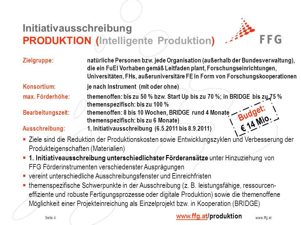 Seite 4www.ffg.at Initiativausschreibung PRODUKTION (Intelligente Produktion) Zielgruppe:natürliche Personen bzw. jede Organisation (außerhalb der Bun