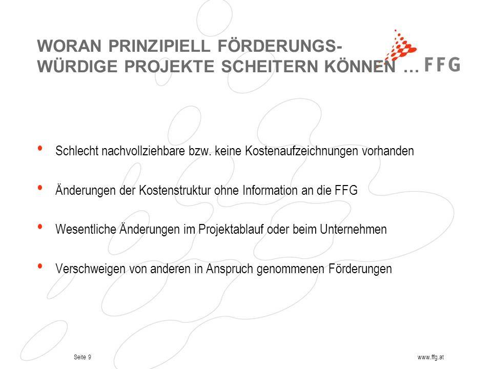 Seite 9www.ffg.at WORAN PRINZIPIELL FÖRDERUNGS- WÜRDIGE PROJEKTE SCHEITERN KÖNNEN … Schlecht nachvollziehbare bzw. keine Kostenaufzeichnungen vorhande