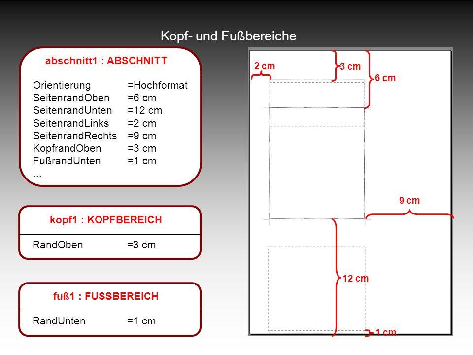 Kopf- und Fußbereiche abschnitt1 : ABSCHNITT Orientierung=Hochformat SeitenrandOben=6 cm SeitenrandUnten=12 cm SeitenrandLinks=2 cm SeitenrandRechts=9