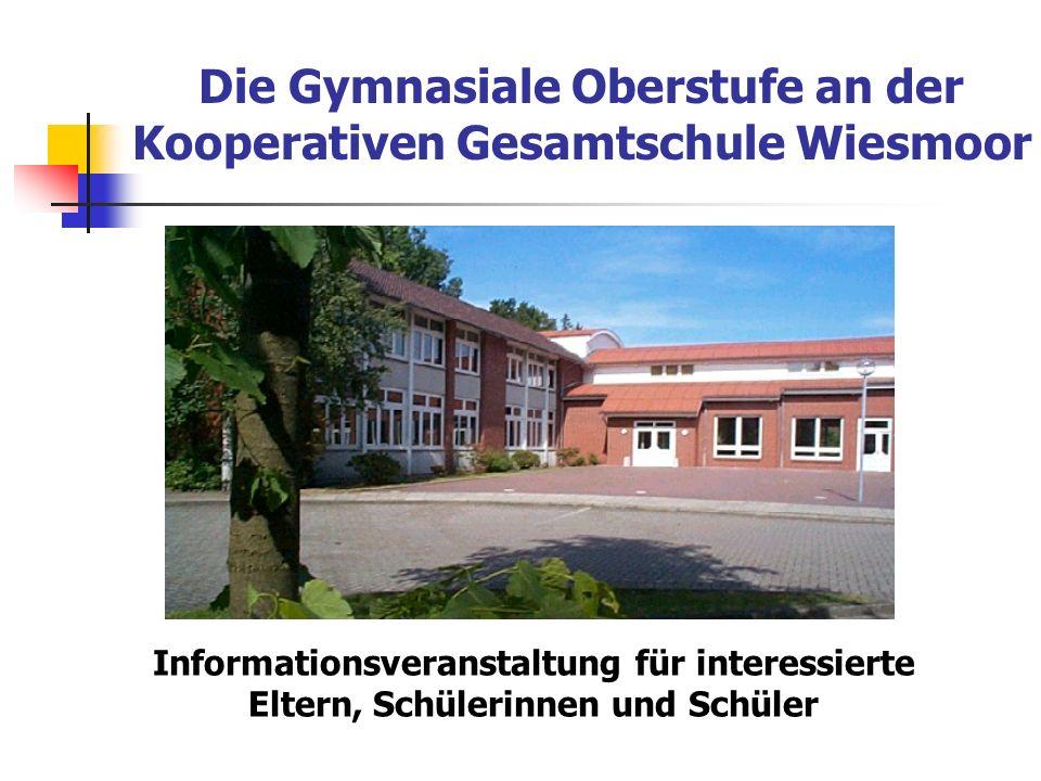 Die Gymnasiale Oberstufe an der Kooperativen Gesamtschule Wiesmoor Informationsveranstaltung für interessierte Eltern, Schülerinnen und Schüler