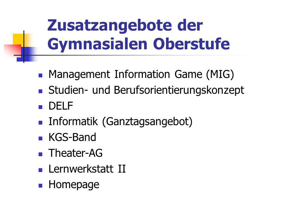 Zusatzangebote der Gymnasialen Oberstufe Management Information Game (MIG) Studien- und Berufsorientierungskonzept DELF Informatik (Ganztagsangebot) K